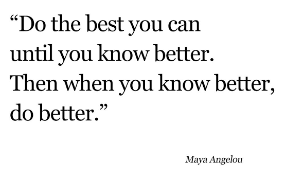 Know Better. Do Better. Be Better.