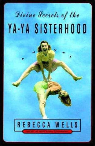 Divine Secrets of the Ya-Ya Sisterhood by Rebecca Wells