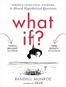 What If Serious Scientific Answers to Absurd Hypothetical Questions by Randall Munroe