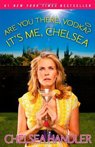 Are You There, Vodka? It's Me, Chelsea by ChelseaHandler