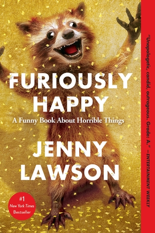 Furiously Happy: A Funny Book About Horrible Things by JennyLawson